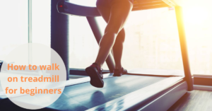 How to walk on treadmill for beginners